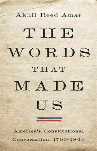 Compare Textbook Prices for The Words That Made Us: America's Constitutional Conversation, 1760-1840  ISBN 9780465096350 by Amar, Akhil Reed