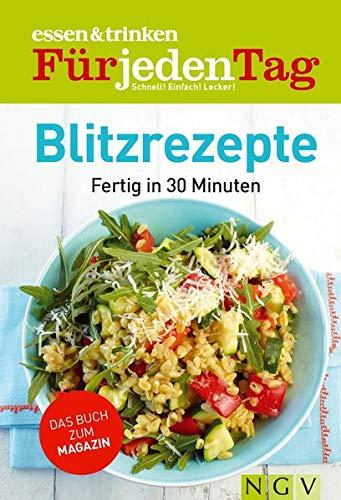 Blitzrezepte: Fertig in 30 Minuten (essen & trinken / Für jeden Tag. Schnell! Einfach! Lecker!)