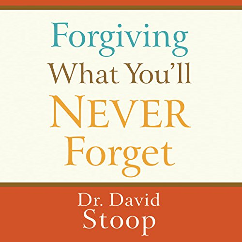 Forgiving What You'll Never Forget cover art