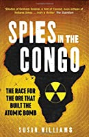 Spies in the Congo: The Race for the Ore That Built the Atomic Bomb