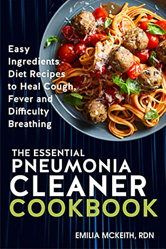 Essential Pneumonia Cleaner Cookbook: Easy Ingredients Diet Recipes to Heal Cough, Fever and Difficulty Breathing (English Edition)