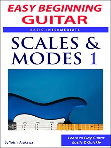 Easy Beginning Guitar: Scales & Modes 1 (English Edition)