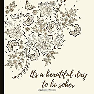 Its A Beautiful Day To Be Sober: 8.5x8.5 Journal - Can Be Used As a Sobriety Gift As Well As A Tool To Promote Healthy Habits And Mindfulness.
