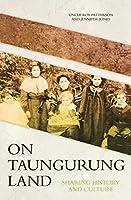 On Taungurung Land: Sharing History and Culture (Aboriginal History Monographs)
