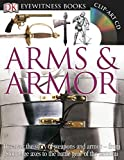 DK Eyewitness Books: Arms and Armor: Discover the Story of Weapons and Armor from Stone Age Axes to the Battle Gear o
