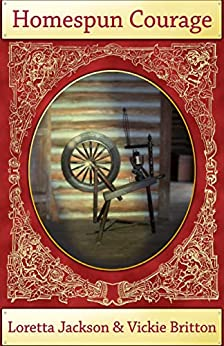 Homespun Courage: Tales of Prairie Fires, Tornadoes, and Pioneer Bravery by [Loretta Jackson, VIckie Britton]