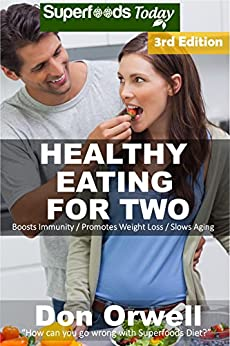 Healthy Eating For Two: Over 210 Quick & Easy Gluten Free Low Cholesterol Whole Foods Cooking For Two Recipes full of Antioxidants & Phytochemicals (Natural Weight Loss Transformation Book 260) by [Don Orwell]