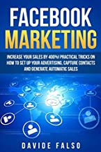 FACEBOOK MARKETING: Increase your sales by 400%! Practical tricks on how to set up your advertising, capture contacts and generate automatic sales/ Best FaceBook ADS book for Beginners.