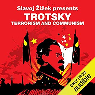Terrorism and Communism (Revolutions Series)     Slavoj Zizek presents Trotsky              Written by:                                                                                                                                 Leon Trotsky,                                                                                        Slavoj Zizek                               Narrated by:                                                                                                                                 Sean Barrett                      Length: 8 hrs and 50 mins     Not rated yet     Overall 0.0