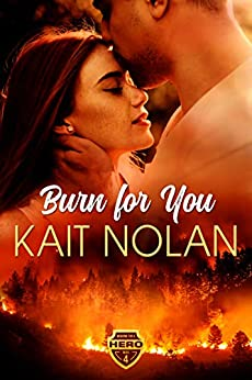 Burn For You: A Small Town Romantic Suspense (Wishing For A Hero Book 4) by [Kait Nolan, Susan Bischoff]