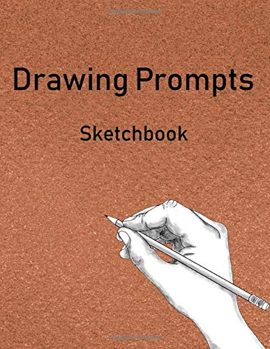 Drawing Prompts Sketchbook: 120  Blank Pages, 8.5 x 11 inches, Sketch Pad for Drawing, Doodling, Writing or Sketching notebook