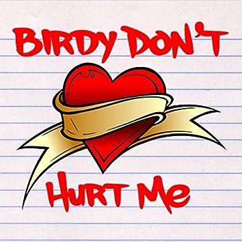 Birdy Don't Hurt Me