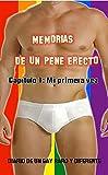 Memorias de un pene erecto: Capitulo 1: Mi primera vez (Diario de un gay raro y diferente erótico)