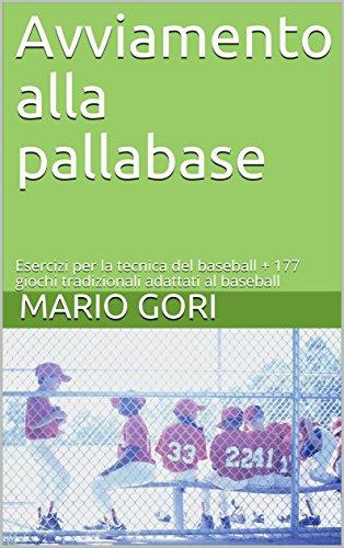 Avviamento alla pallabase: Esercizi per la tecnica del baseball + 177 giochi tradizionali adattati al baseball (sport Vol. 2)