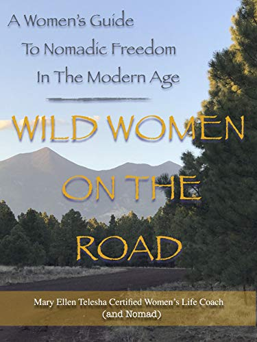 Wild Women On The Road: A Women's Guide To Nomadic Freedom In The Modern Age by [Mary Ellen Telesha]
