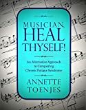 Musician, Heal Thyself!: An Alternative Approach to Conquering Chronic Fatigue Syndrome (English Edition)