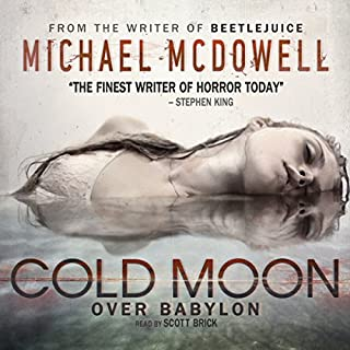 Cold Moon over Babylon     Valancourt 20th Century Classics              By:                                                                                                                                 Michael McDowell                               Narrated by:                                                                                                                                 Scott Brick                      Length: 9 hrs and 41 mins     1,116 ratings     Overall 4.2