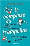 Le complexe du trampoline: Ou...