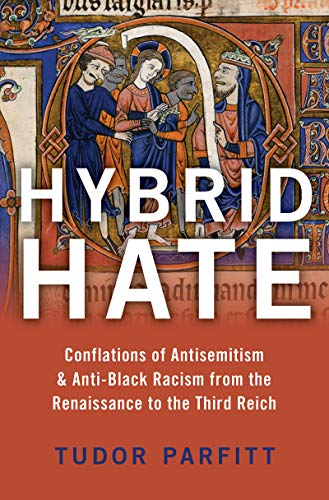 Hybrid Hate: Conflations of Antisemitism & Anti-Black Racism from the Renaissance to...