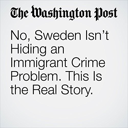 No, Sweden Isn't Hiding an Immigrant Crime Problem. This Is the Real Story. copertina