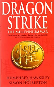 Dragon Strike -- A Novel of the Coming War with China (Future History Book 1) by [Humphrey Hawksley, Simon Holberton]