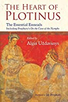 The Heart of Plotinus: The Essential Enneads Inlcuding Porphyry's On the Cave of the Nymphs (The Perennial Philosophy)