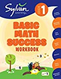 1st Grade Basic Math Success Workbook: Numbers and Operations, Geometry, Time and Money, Measurement and More; Activities, Exercises and Tips to Help ... Up, and Get Ahead. (Sylvan Math Workbooks)