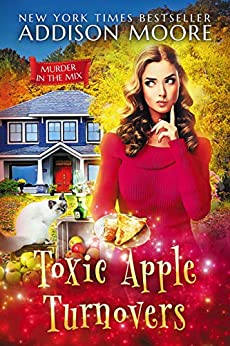 Toxic Apple Turnovers: Cozy Mystery (MURDER IN THE MIX Book 13) by [Addison Moore]