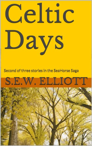 Celtic Days: Second of three stories in the SeaHorse Saga