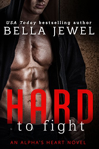 Hard to Fight: An Alpha's Heart Novel (Alpha Heart Book 1) (English...