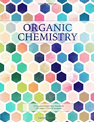 Organic Chemistry: Hexagonal Graph Paper Notebook, 160 pages, 1/4 inch hexagons: Volume 4