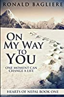 On My Way To You (Hearts Of Nepal Book 1)