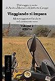 Viaggiando si impara: Motoviaggiatori fai-da-te nel continente nero - Vol.2 - Kenya (Transafrica) (Italian Edition)