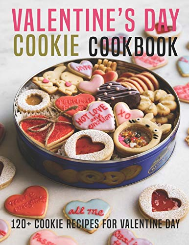Valentine's Day Cookie Cookbook: 120+ Cookie Recipes For Valentine Day