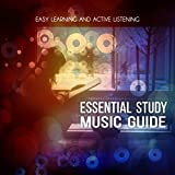 Essential Study Music Guide – Easy Learning & Active Listening, Study Methods with Classics, Mind Power, Focus & Concentration, Brain Food for Thought