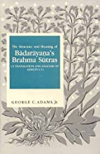 The Structure and Meaning of Badarayana's Brahma Sutras: A Translation and Analysis of Adhyaya 1 (English and Sanskrit Edition)