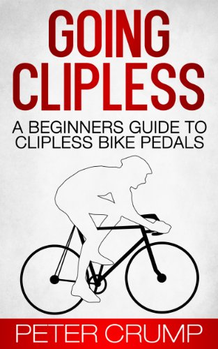 Going Clipless. A Beginners Guide to Clipless Bike Pedals (Beginners Road Cycling Techniques Book 2) (English Edition)