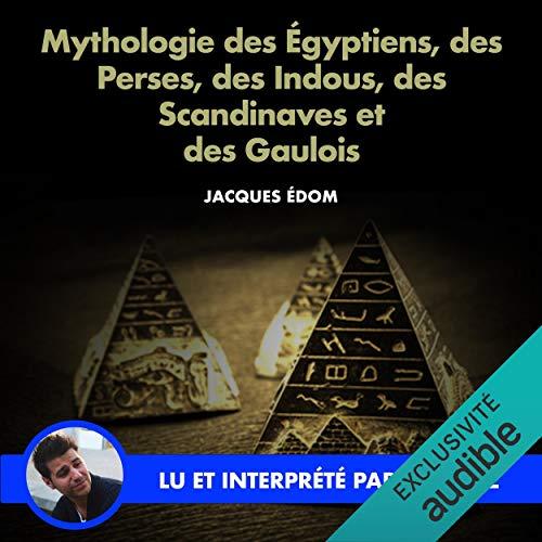 Mythologie des Égyptiens, des Perses, des Indous, des Scandinaves et des Gaulois cover art