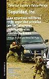 Seguridad, Inc. Las empresas militares y de seguridad privadas en las relaciones internacionales contemporáneas: 5 (Paz y seguridad)