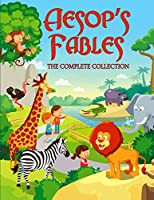 Aesop's Fables: The Complete Collection - 5 Minute Bedtime Stories for Kids. More Than 100 Classic Fables and Short Fairy Tales to Help Children and Toddlers Relax and Fall Asleep Fast