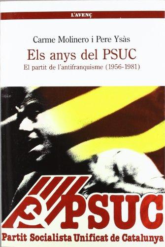 Els anys del PSUC: El partit de l'antifranquisme (1956-1981) (Sèrie Història)