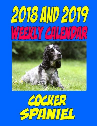 2018 and 2019 Weekly Calendar Cocker Spaniel: Two Year Calendar, quotes, jokes, plans, and notes.