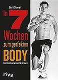 In 7 Wochen zum perfekten Body: Das Intensivprogramm für zu Hause