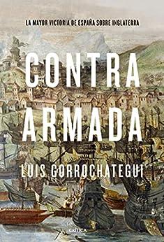 Contra Armada: La mayor victoria de España sobre Inglaterra (Tiempo de Historia) PDF EPUB Gratis descargar completo
