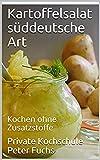 Kartoffelsalat süddeutsche Art: Kochen ohne Zusatzstoffe