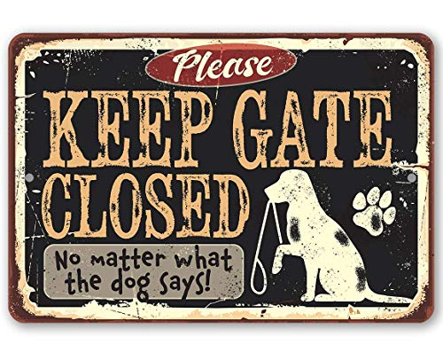Metal Sign - Keep Gate Closed Dog Metal Sign - Durable Metal Sign - 8' x 12' Use Indoor/Outdoor - Makes a Great Gift to Dog Lovers