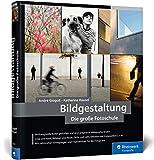 Bildgestaltung. Die große Fotoschule: von Bildanalyse zum goldenen Schnitt – in Fotografie und Kunst