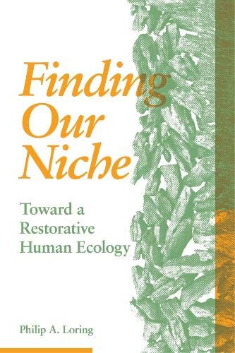 Finding Our Niche: Toward A Restorative Human Ecology