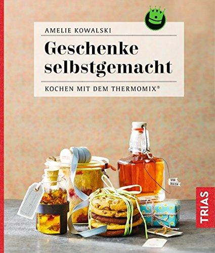 Geschenke selbstgemacht: Kochen mit dem Thermomix®