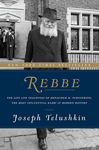 Rebbe: The Life and Teachings of Menachem M. Schneerson, the Most Influential Rabbi in Modern Histor